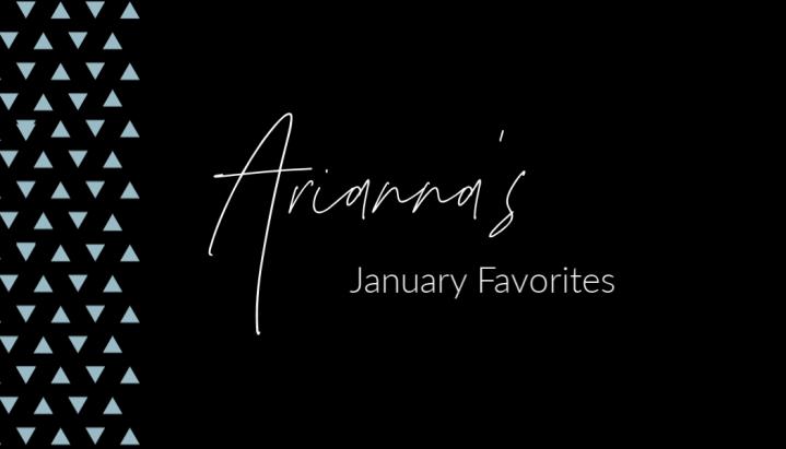 Arianna's January Favorites!
