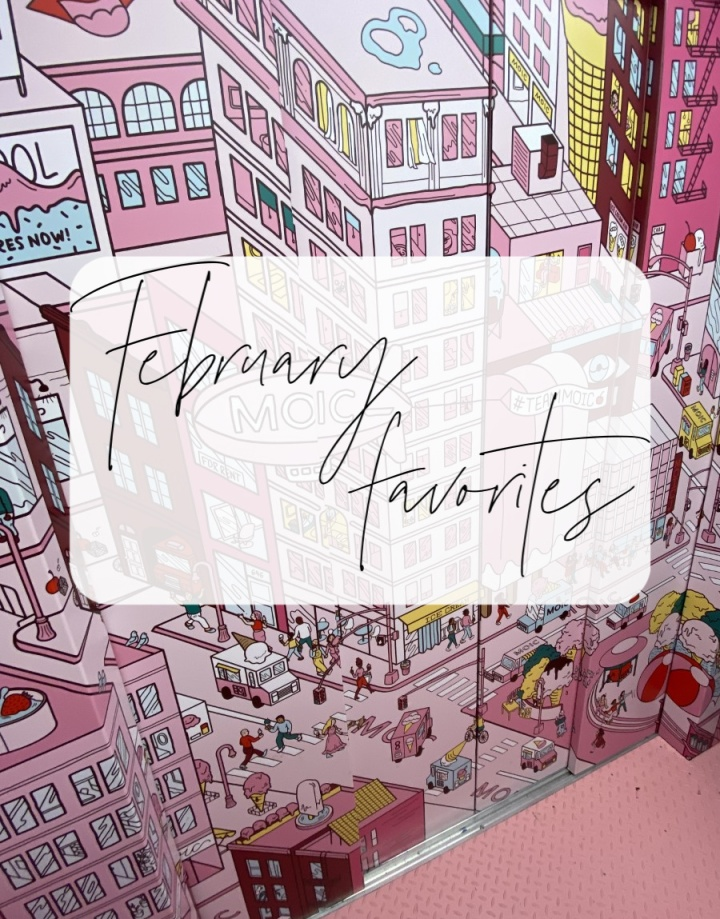 Arianna's February Favorites