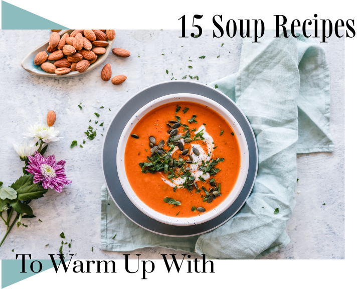 15 Soup Recipes To Warm Up With