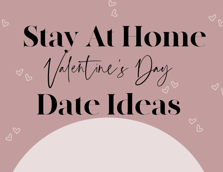 6 Stay at Home Valentine's Day Date Ideas